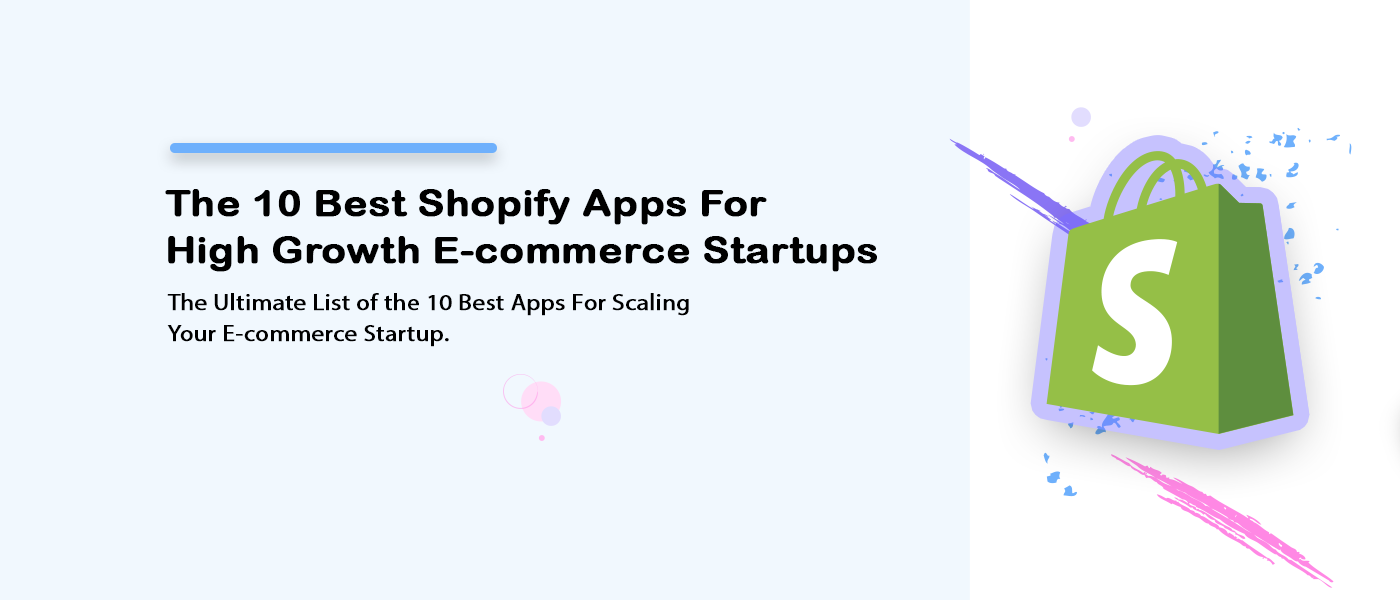 The 10 best Shopify apps for high-growth e-commerce startups.