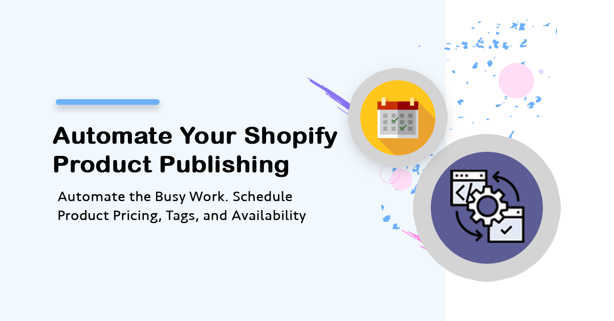 Automate Shopify Product Publishing. Schedule a Date and Time For Your Products To Go Live.