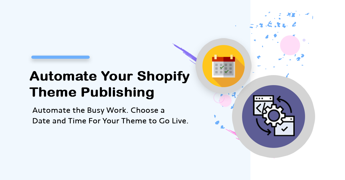 Automate Shopify Theme Publishing. Schedule a Date and Time For Your Theme To Go Live.